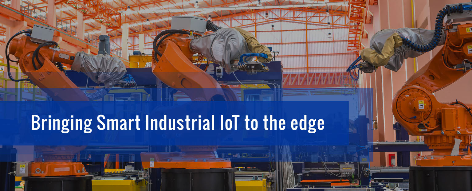 Bringing Smart Industrial IoT to the edge